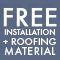 Free Installation and Roof Material